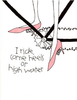 I Ride Come Heels or High Water
