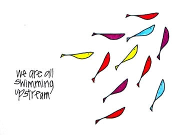 We are all Swimming Upstream