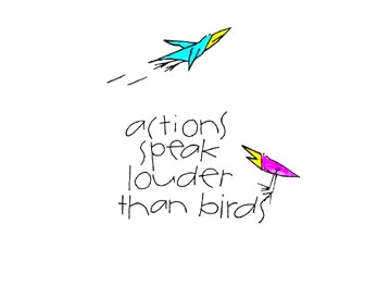 Actions Speak Louder than Birds