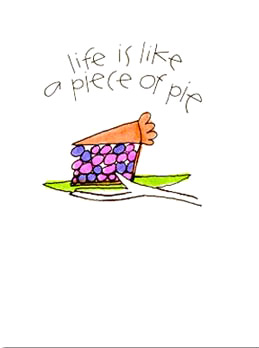 Life is like a piece of pie