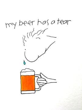 My Beer Has a Tear