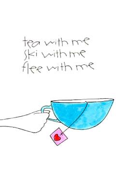 Tea with me, Ski with me, Flee with me