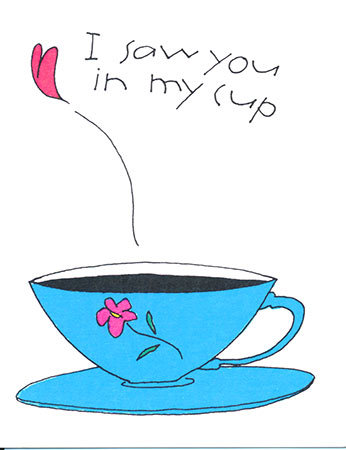 I saw you in my cup this morning